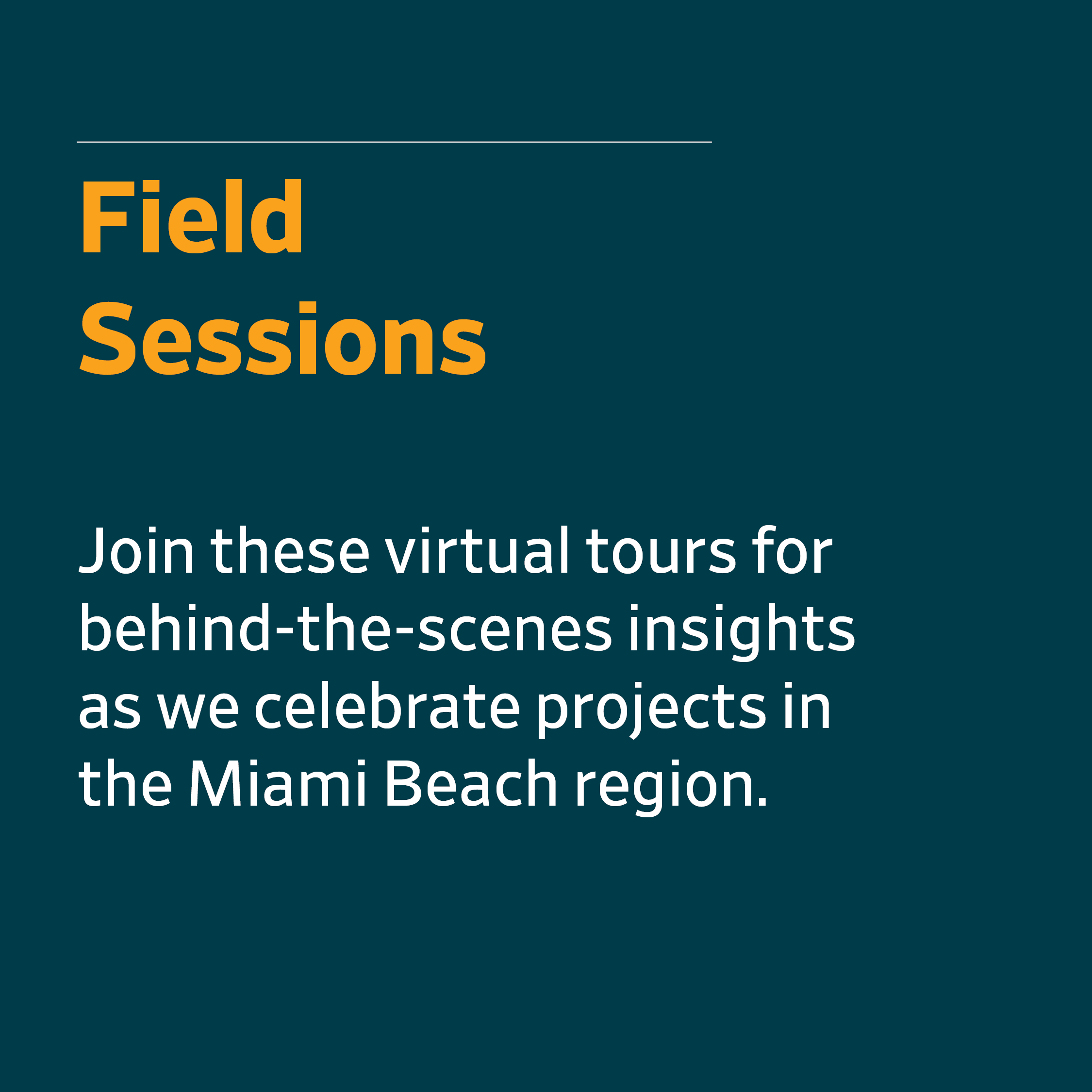 Field Sessions - Join these virtual tours for behind-the-scenes insights as we celebrate projects in the Miami Beach region.